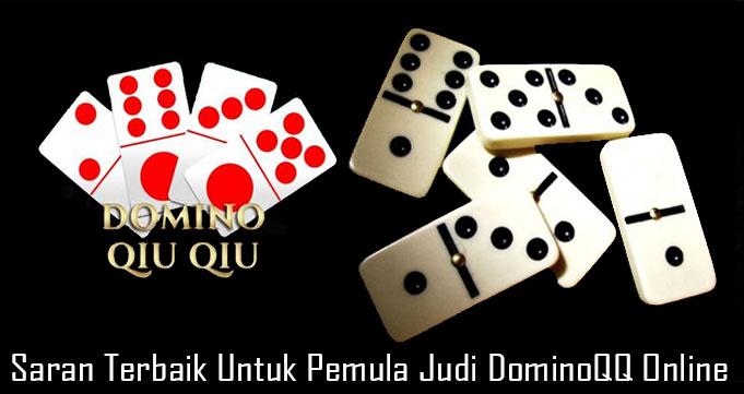 Saran Terbaik Untuk Pemula Judi DominoQQ Online